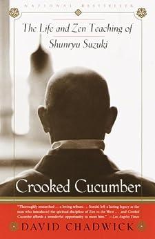 Crooked Cucumber: The Life and Teaching of Shunryu Suzuki von [Chadwick, David]