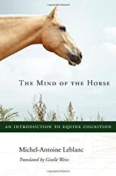 The Mind of the Horse: An Introduction to Equine Cognition: Written by Michel-antoine Leblanc, 2013 Edition, (Tra) Publisher: Harvard University Press [Hardcover]
