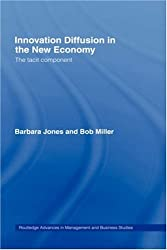 Innovation Diffusion in the New Economy: The Tacit Component (Routledge Advances in Management and Business Studies)