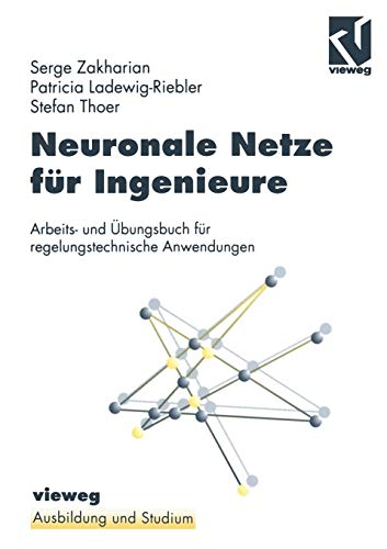 Neuronale Netze für Ingenieure. Arbeits- und Übungsbuch für regelungstechnische Anwendungen. (Ausbildung und Studium)
