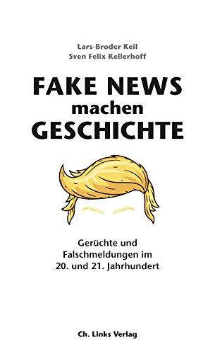 Fake News machen Geschichte: Gerüchte und Falschmeldungen im 20. und 21. Jahrhundert (Politik & Zeitgeschichte) 20 Keil