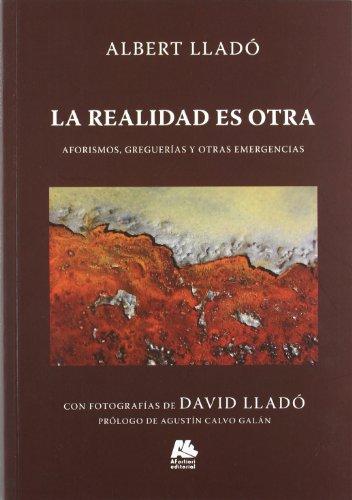 La realidad es otra: aforismos, greguerías y otras emergencias (Causas Perdidas) por Albert Lladó Villanúa