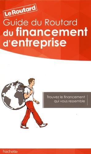 Le guide du financement d'entreprise par Le Routard