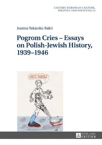 Pogrom Cries - Essays on Polish-Jewish History, 1939-1946 (Eastern European Culture, Politics and Societies)
