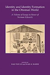 Identity and Identity Formation in the Ottoman World: A Volume of Essays in Honor of Norman Itzkowitz