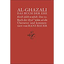 Das Buch der Ehe: Kitâb âdâbi n-nikâḥ. Das 12. Buch der Iḥya' 'ulûm ad-dîn
