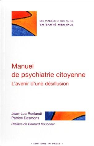 Manuel de psychiatrie citoyenne : L'Avenir d'une désillusion par Jean-Luc Roelandt psychiatre