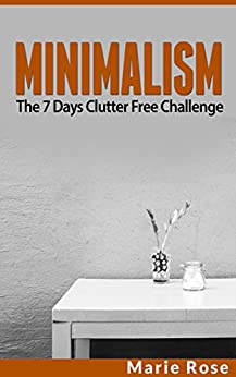 Minimalism the 7 days clutter free challenge minimalist for Minimalist living money