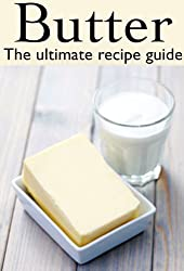 Butter :The Ultimate Recipe Guide - Over 30 Delicious & Best Selling Recipes (English Edition)