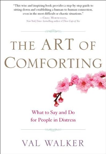The Art of Comforting: What to Say and Do for People in Distress