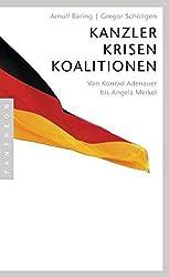 Kanzler, Krisen, Koalitionen: Von Konrad Adenauer bis Angela Merkel