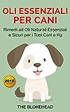 Oli essenziali per cani : Rimedi ad oli naturali essenziali e sicuri per i tuoi cani e K9