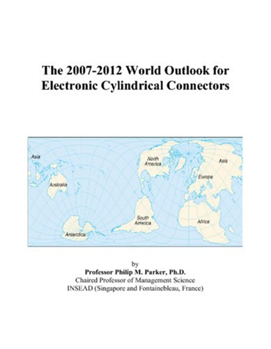 The 2007-2012 World Outlook for Electronic Cylindrical Connectors