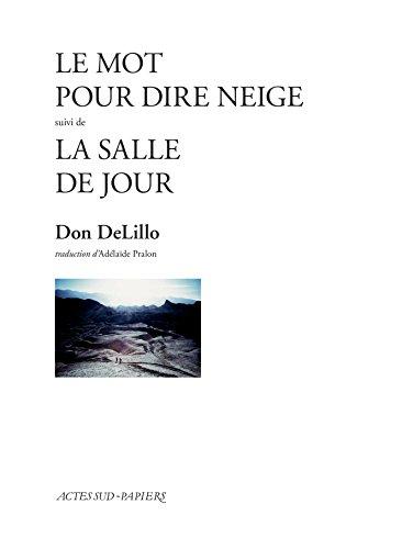 Le Mot pour dire neige suivi de la Salle de jour (PAPIERS (TEXTES) par Don DeLillo