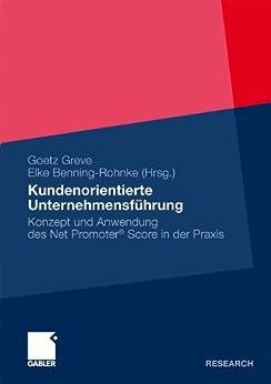Kundenorientierte Unternehmensführung: Konzept und Anwendung des Net Promoter® Score in der Praxis (German Edition) by [Goetz Greve, Elke Benning-Rohnke]