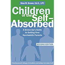 Children of the Self-Absorbed: A Grown-Up's Guide to Getting Over Narcissistic Parents (English Edition)