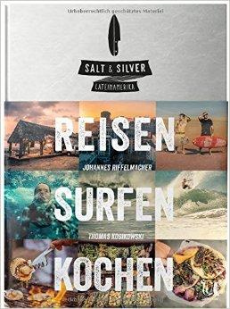Salt & Silver: reisen surfen kochen. Lateinamerika ( 3. Juni 2015 )