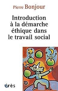 Introduction à la démarche éthique dans le travail social par Pierre Bonjour