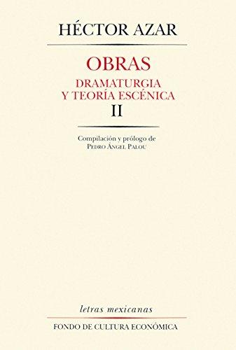 Obras, II. Dramaturgia y teoría escénica: 0 (Literatura) por Héctor Azar