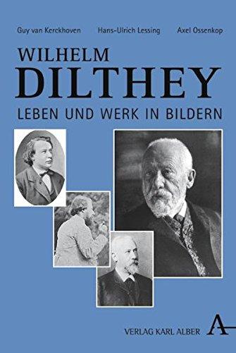 Wilhelm Dilthey: Leben und Werk in Bildern