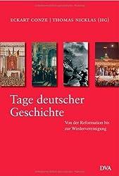 Tage deutscher Geschichte: Von der Reformation bis zur Wiedervereinigung