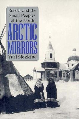 [(Arctic Mirrors: Russia and the Small Peoples of the North)] [Author: Yuri Slezkine] published on (October, 1996)