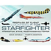 Lockheed F-104 Starfighter: Interceptor/ Strike/ Reconnaissance Fighter (Profiles of Flight)