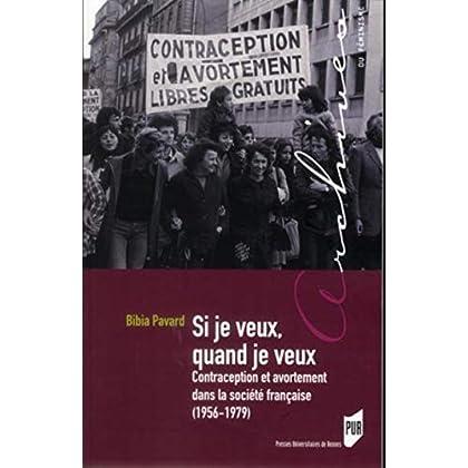 Si je veux, quand je veux : Contraceptionetavortementdanslasociétéfrançaise(1956-1979)