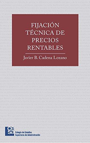 Fijación técnica de precios rentables por Javier Bernardo Cadena Lozano