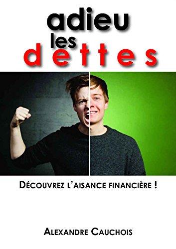 Adieu Les Dettes: Dcouvrez l'Aisance Financire
