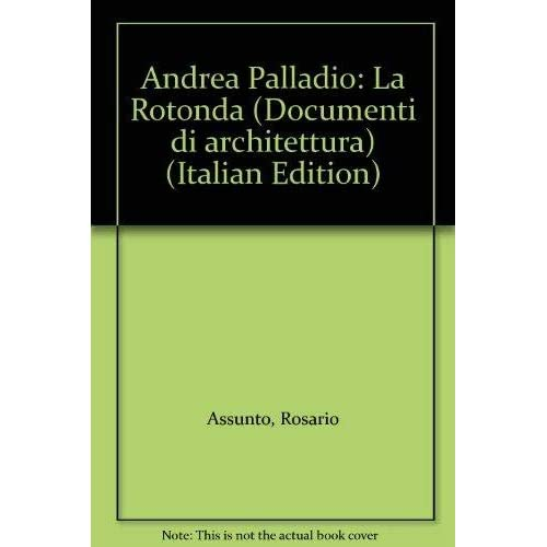 Andrea Palladio. La Rotonda. Ediz. Illustrata