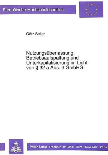 Nutzungsüberlassung, Betriebsaufspaltung und Unterkapitalisierung im Licht von 32 a Abs. 3 GmbHG (Europäische Hochschulschriften Recht / Reihe 2: ... / Series 2: Law / Série 2: Droit, Band 1111)