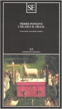 L'Islam e il Graal. Studio sull'esoterismo del Parzival di Wolfram von Eschenbach