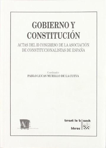 Gobierno y Constitución Actas del II Congreso de la Asociación de Constitucionalismo de España