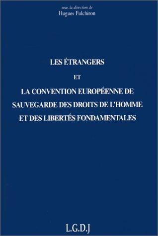 Les étrangers et la Convention européenne de sauvegarde  des droits de l'homme et des libertés fondamentales : Actes de la journée de travail ... le vendredi 14 et le samedi 15 novembre 1997