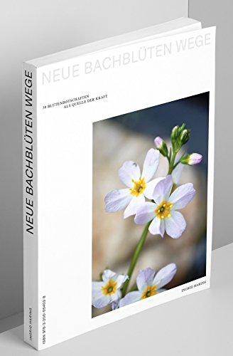 Neue Bachblüten Wege: 38 Blütenbotschaften als Quelle der Kraft