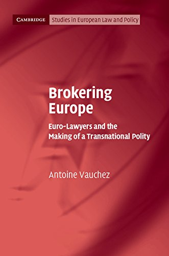 Brokering Europe: Euro-Lawyers and the Making of a Transnational Polity (Cambridge Studies in European Law and Policy)