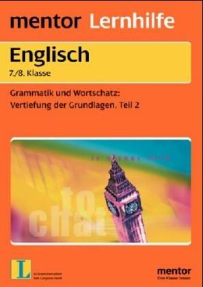 Englisch 2 für die 7./8. Klasse. Indirekte Rede, Adverbien, Rechtschreibhilfen u. a.