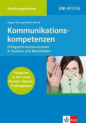 Uni Wissen Kommunikationskompetenzen: Kernkompetenzen, Sicher im Studium, Erfolgreich kommunizieren in Studium und Ber (Uni-Wissen Kernkompetenzen)