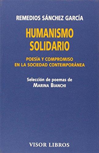 Humanismo Solidario. Poesía Y Compromiso En La Sociedad Contemporánea (Visor Literario) por Remedios Sánchez García