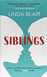 Siblings: a parenting guide to managing sibling rivalry and raising happy children