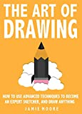 #3: The Art Of Drawing: How to Use Advanced Techniques To Become An Expert Sketcher, And Draw Anything - ALL FROM MEMORY