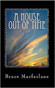 A House Out of Time (The Time Travel Diaries of James Urquhart and Elizabeth Bicester Book 3) by [Macfarlane, Bruce]