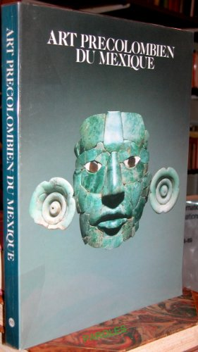 Art precolombien du mexique: Galeries nationales du Grand Palais, Paris, 13 mars-30 juillet 1990