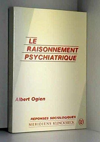 Le raisonnement psychiatrique par Albert Ogien