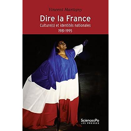 Dire la France: Culture(s) et identités nationales 1981-1995 (Références académiques)