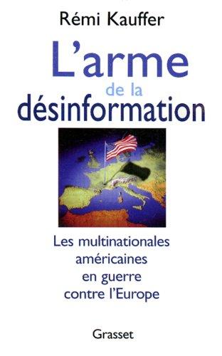 L'ARME DE LA DESINFORMATION. Les multinationales américaines en guerre contre l'Europe
