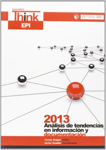 Anuario Think EPI  2013: Análisis de tendencias e información y documentación (EL PROFESIONAL DE LA INFORMACIÓN) por EL PROFESIONAL DE LA INFORMACIÓN