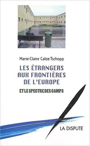 Les Etrangers aux frontières de l'Europe et le spectre des camps