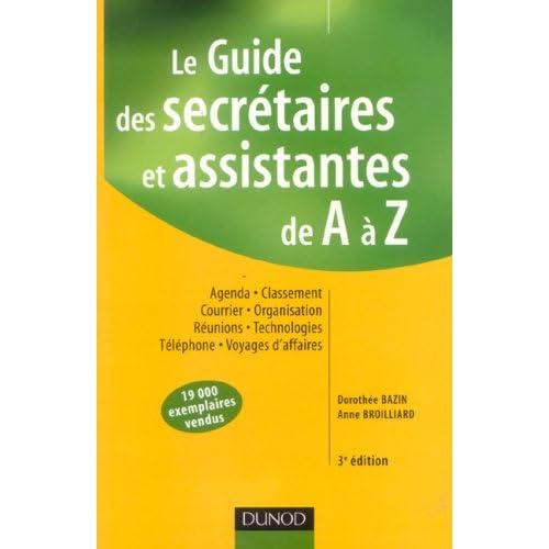 Le Guide des secrétaires et assistantes de A à Z : Agenda, Classement, Courrier, Organisation, Réunions, Technologies, Téléphone, Voyages d'affaires